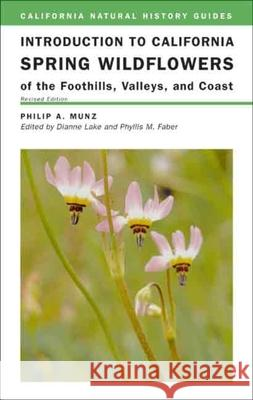 Introduction to California Spring Wildflowers of the Foothills, Valleys, and Coast, Revised Edition Philip A. Munz Dianne Lake 9780520236349