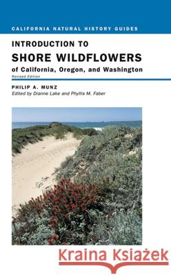 Introduction to Shore Wildflowers of California, Oregon, and Washington Philip A. Munz Dianne Lake Phyllis M. Faber 9780520236394