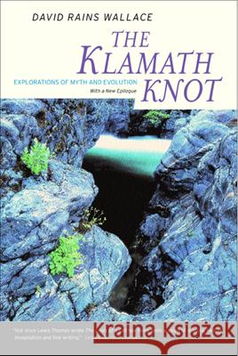 The Klamath Knot : Explorations of Myth and Evolution David Rains Wallace 9780520236592