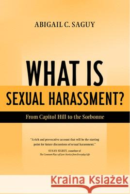 What Is Sexual Harassment?: From Capitol Hill to the Sorbonne Abigail Cope Saguy 9780520237414
