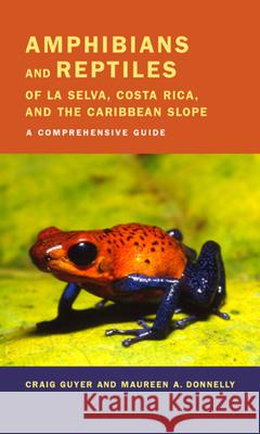 Amphibians and Reptiles of La Selva, Costa Rica, and the Caribbean Slope : A Comprehensive Guide Craig Guyer Maureen A. Donnelly 9780520237599