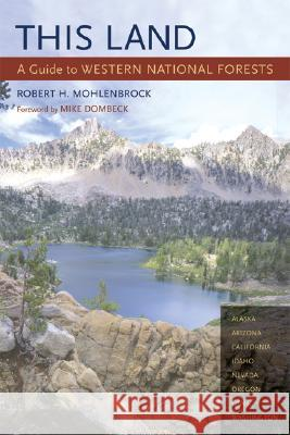 This Land : A Guide to Western National Forests Robert H. Mohlenbrock Mike Dombeck 9780520239678