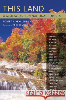 This Land : A Guide to Eastern National Forests Robert H. Mohlenbrock 9780520239845