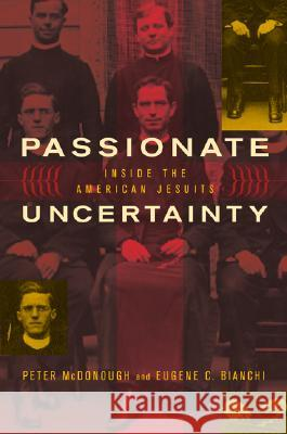 Passionate Uncertainty: Inside the American Jesuits Eugene C. Bianchi Peter McDonough 9780520240650 University of California Press
