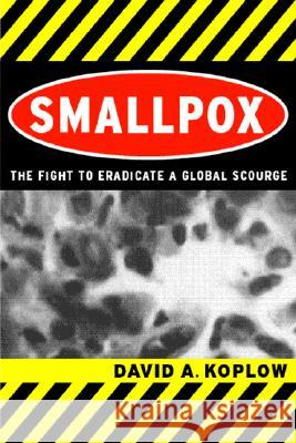 Smallpox: The Fight to Eradicate a Global Scourge David A. Koplow 9780520242203