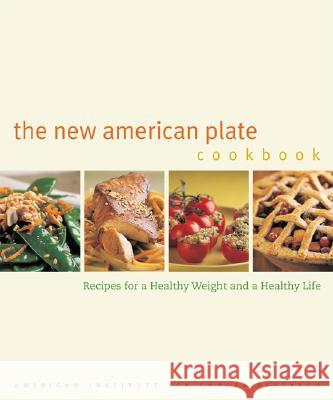 The New American Plate Cookbook: Recipes for a Healthy Weight and a Healthy Life American Institute for Cancer Research   Joyce Oudkerk Pool 9780520242340