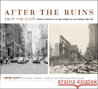 After the Ruins, 1906 and 2006 : Rephotographing the San Francisco Earthquake and Fire Mark Klett Mark Klett Michael Lundgren 9780520245563
