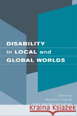 Disability in Local and Global Worlds Benedicte Ingstad Susan Reynold 9780520246171
