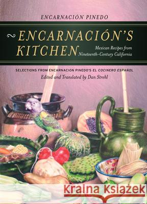 Encarnacion's Kitchen : Mexican Recipes from Nineteenth-Century California Dan Strehl Victor Valle Encarnacion Pinedo 9780520246768