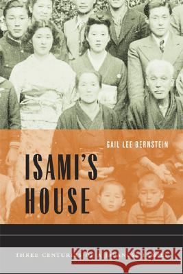Isami's House: Three Centuries of a Japanese Family Gail Lee Bernstein 9780520246973