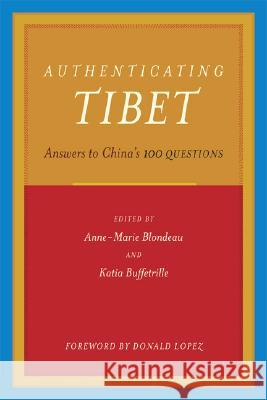 Authenticating Tibet: Answers to China's 100 Questions A M Blondeau 9780520249288 0