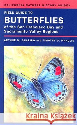 Field Guide to Butterflies of the San Francisco Bay and Sacramento Valley Regions Arthur M. Shapiro Timothy D. Manolis 9780520249578