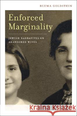 Enforced Marginality: Jewish Narratives on Abandoned Wives Bluma Goldstein 9780520249684