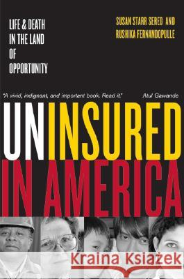Uninsured in America, Updated : Life and Death in the Land of Opportunity Susan Starr Sered Rushika Fernandopulle 9780520250062
