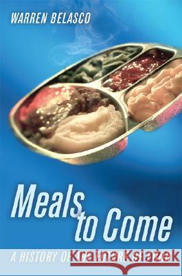 Meals to Come: A History of the Future of Food Warren James Belasco 9780520250352