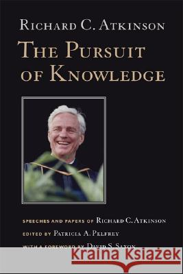 The Pursuit of Knowledge: Speeches and Papers of Richard C. Atkinson Richard C. Atkinson Patricia A. Pelfrey David S. Saxon 9780520251991