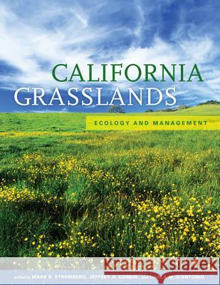 California Grasslands : Ecology and Management Mark R. Stromberg Jeffrey D. Corbin Carla M. D'Antonio 9780520252202