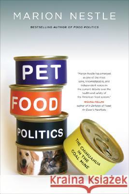 Pet Food Politics: The Chihuahua in the Coal Mine Marion Nestle 9780520257818