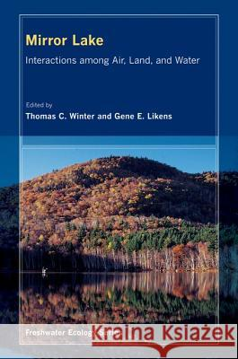 Mirror Lake : Interactions among Air, Land, and Water Thomas C. Winter Gene E. Likens 9780520261198