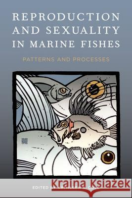 Reproduction and Sexuality in Marine Fishes : Patterns and Processes Kathleen S. Cole 9780520264335