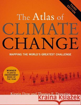 The Atlas of Climate Change: Mapping the World's Greatest Challenge Kirstin Dow Taylor Downing 9780520268234