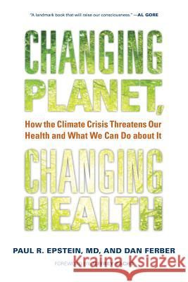 Changing Planet, Changing Health: How the Climate Crisis Threatens Our Health and What We Can Do about It Paul R. Epstein Dan Ferber Jeffrey Sachs 9780520269095