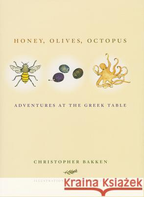 Honey, Olives, Octopus: Adventures at the Greek Table Bakken, Christopher 9780520275096