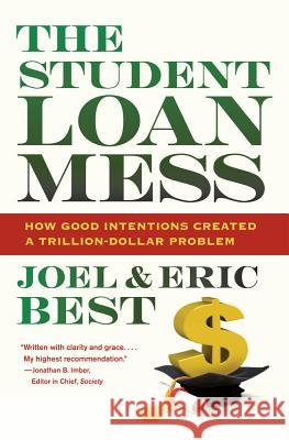 The Student Loan Mess: How Good Intentions Created a Trillion-Dollar Problem Joel Best Eric Best 9780520276451
