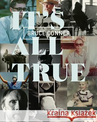 Bruce Conner : It's All True. Retrospective catalogue Rudolf Frieling Gary Garrels Stuart Comer 9780520290563