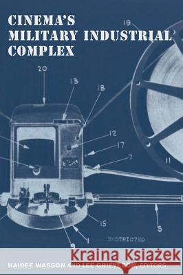 Cinema's Military Industrial Complex Haidee Wasson Lee Grieveson 9780520291515