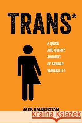 Trans_ : A Quick and Quirky Account of Gender Variability Jack Halberstam 9780520292697