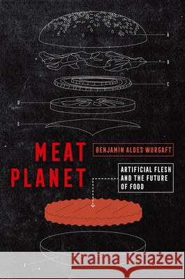 Meat Planet: Artificial Flesh and the Future of Food Benjamin Aldes Wurgaft 9780520379008