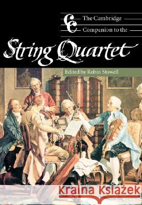 The Cambridge Companion to the String Quartet Robin Stowell Jonathan Cross 9780521000420