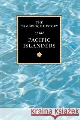 The Cambridge History of the Pacific Islanders Malama Meleisea Donald Denoon Stewart Firth 9780521003544