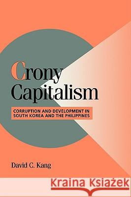 Crony Capitalism: Corruption and Development in South Korea and the Philippines David C. Kang Peter Lange Robert H. Bates 9780521004084