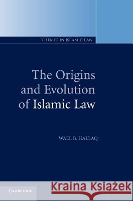 The Origins and Evolution of Islamic Law Wael B. Hallaq 9780521005807