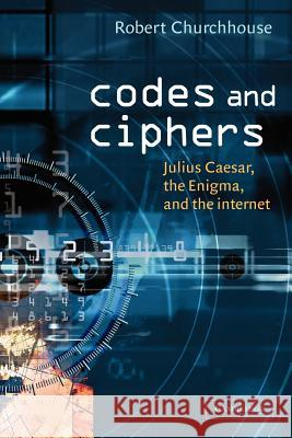 Codes and Ciphers: Julius Caesar, the Enigma, and the Internet Robert Churchhouse 9780521008907