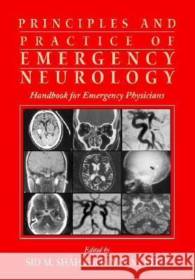 Principles and Practice of Emergency Neurology : Handbook for Emergency Physicians Sid M. Shah Kevin Michael Kelly 9780521009805