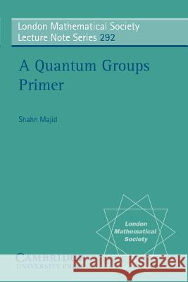 A Quantum Groups Primer Shahn Majid J. W. S. Cassels N. J. Hitchin 9780521010412 Cambridge University Press