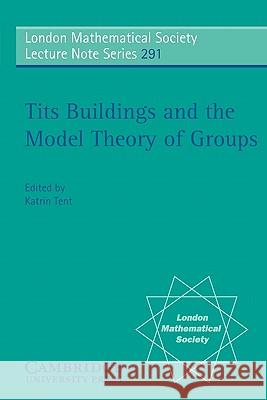 Tits Buildings and the Model Theory of Groups Katrin Tent J. W. S. Cassels N. J. Hitchin 9780521010634 Cambridge University Press
