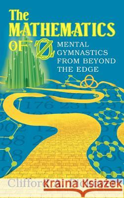 The Mathematics of Oz: Mental Gymnastics from Beyond the Edge Clifford A. Pickover 9780521016780