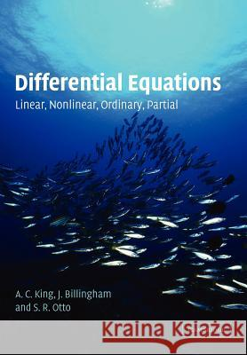 Differential Equations : Linear, Nonlinear, Ordinary, Partial A C King 9780521016872 0