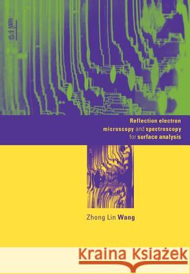 Reflection Electron Microscopy and Spectroscopy for Surface Analysis Zhong Lin Wang 9780521017954