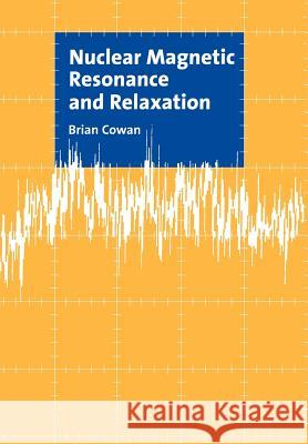 Nuclear Magnetic Resonance and Relaxation Brian Cowan 9780521018111