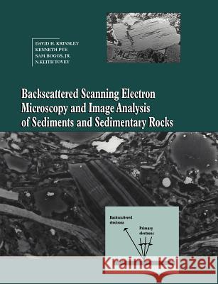 Backscattered Scanning Electron Microscopy and Image Analysis of Sediments and Sedimentary Rocks David H. Krinsley Kenneth Pye Sam, Jr. Boggs 9780521019743