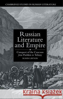 Russian Literature and Empire: Conquest of the Caucasus from Pushkin to Tolstoy Susan Layton Catriona Kelly Anthony Cross 9780521020015