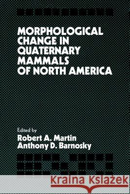 Morphological Change in Quaternary Mammals of North America Robert A. Martin Anthony D. Barnosky 9780521020817