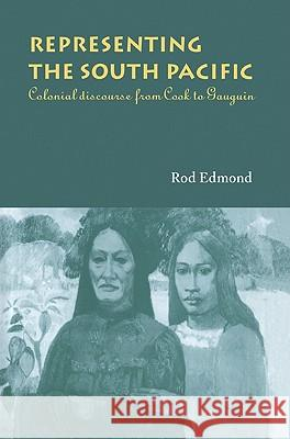 Representing the South Pacific: Colonial Discourse from Cook to Gauguin Rod Edmond 9780521021135