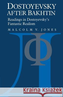 Dostoyevsky After Bakhtin: Readings in Dostoyevsky's Fantastic Realism Malcolm V. Jones 9780521021364