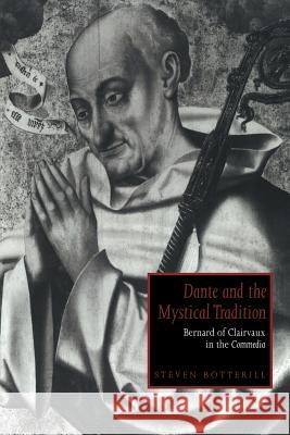 Dante and the Mystical Tradition: Bernard of Clairvaux in the Commedia Steven Botterill Alastair Minnis Patrick Boyde 9780521021722